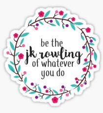 Be the JK Rowling of Whatever You Do  Sticker