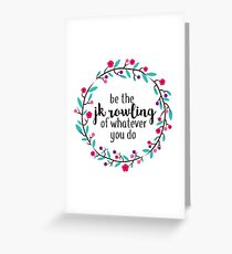 Be the JK Rowling of Whatever You Do  Greeting Card
