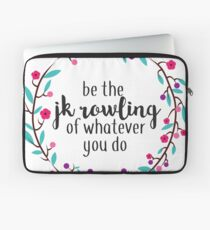 Be the JK Rowling of Whatever You Do  Laptop Sleeve