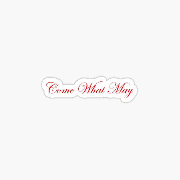 Come What May Sticker
