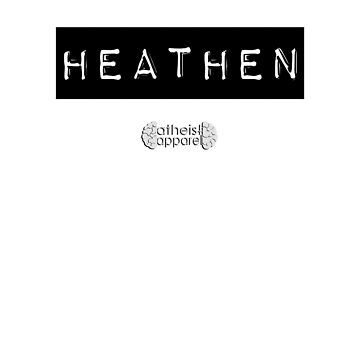 Heathen by Atheist Apparel by nophoto