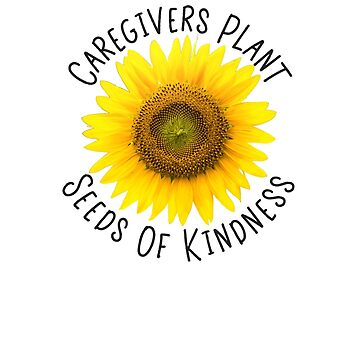 Caregiver Shirt with Sunflower by JNaturally