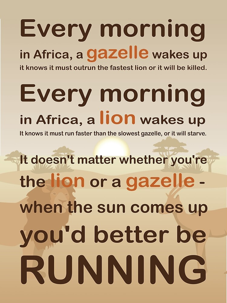 Lion or gazelle you would better be running full quote by PonytaClub