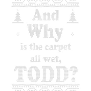 Christmas, And Why is the carpet all wet TODD, NEW by Felixsc