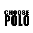 Choose Polo - Standard by Bill Chant