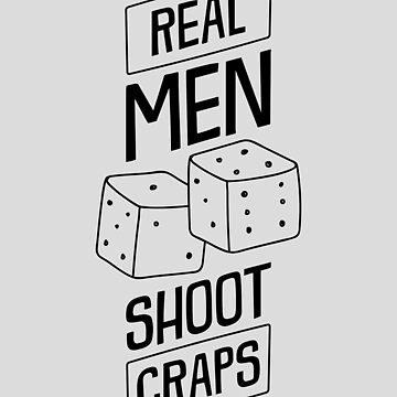 Mens Casino Shirt Real Men Shoot Craps Gambling Gift Design Tee by artbyanave