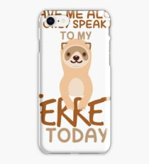 Leave Me Alone I'm Only Speaking To My Ferret Today T-Shirt iPhone Case/Skin