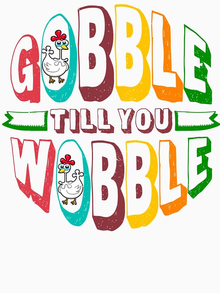 Gobble Till You Wobble Funny Turkey  shirt by bestdesign4u