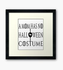 A Mom Has No Halloween Costume - Funny Party Designs Framed Print