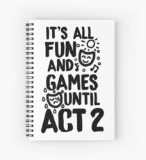 Its All Fun and Games Until Act 2 - Theatre, Musical Theatre Spiral Notebook