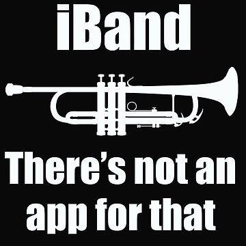 Trumpet Player Funny Design - iBand Theres Not An App For That  by kudostees