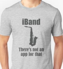 Saxophone Funny Design - iBand Theres Not An App For That  Unisex T-Shirt