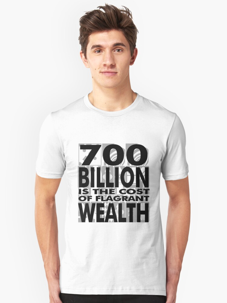 The cost of flagrant wealth Unisex T-Shirt Front