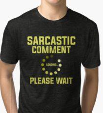 SARCASTIC COMMENT Tri-blend T-Shirt