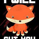 Cute Fox Threat - I Will Cut You by zachsymartsy