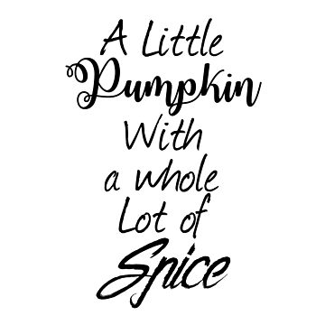 A little Pumpkin with a whole lot if spice by Kingdomoffire