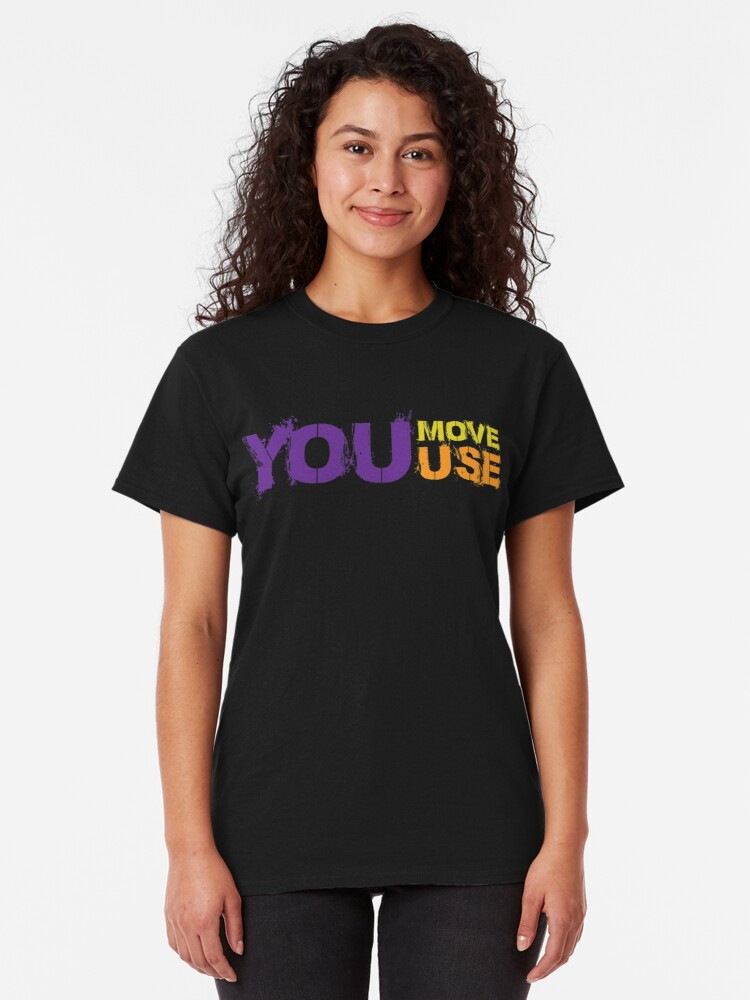 Alternate view of You Move You Use Classic T-Shirt