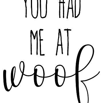 You had me at woof by gabsycakes