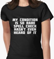 My Condition Is So Rare Spell Check Hasn't Even Heard Of It Women's Fitted T-Shirt
