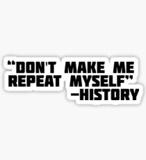 Don't Make Me Repeat Myself, History | Funny T-Shirt Sticker