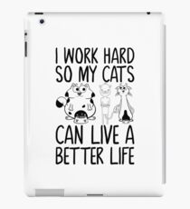 Funny Cats Work Hard My Cat Can Live Better Life iPad Case/Skin