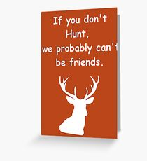 If you don't hunt, we probably can't be friends (white text) Greeting Card