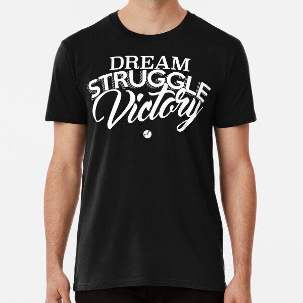 Dream, Struggle, Victory - White Premium T-Shirt