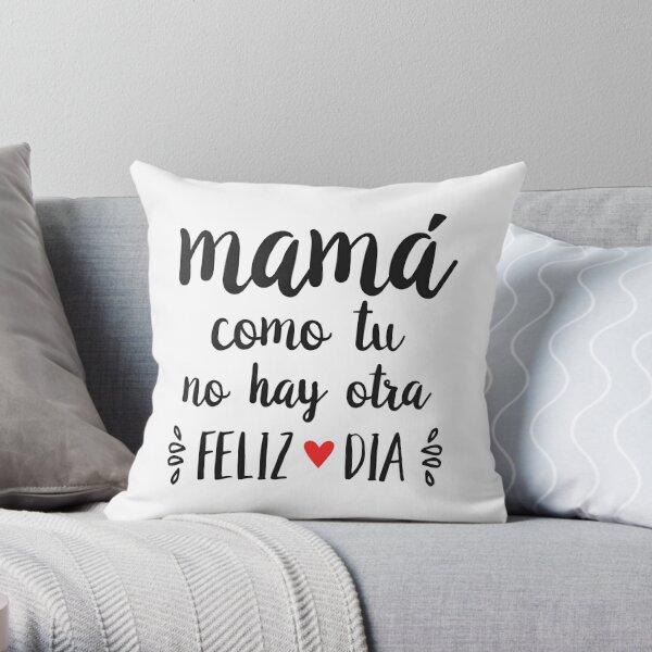 Mama como tu no hay Otra - Feliz Dia Mama   Happy Mother's Day Throw Pillow