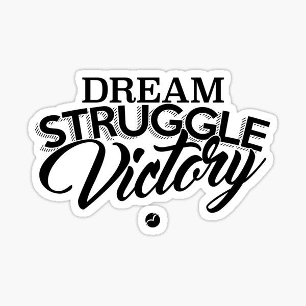 Dream, Struggle, Victory - Black Sticker