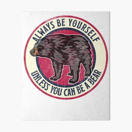 Always Be Yourself Cute Bear, Love Alaska Art Board Print