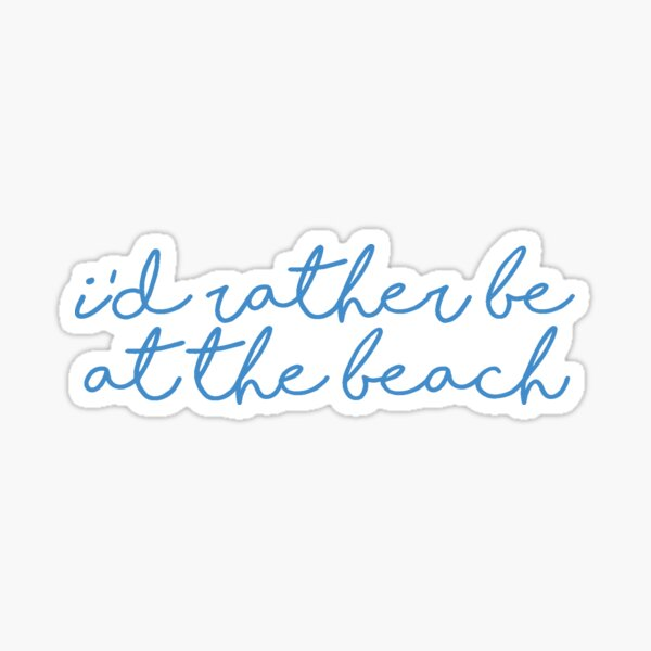 I'd Rather Be At The Beach Sticker Sticker