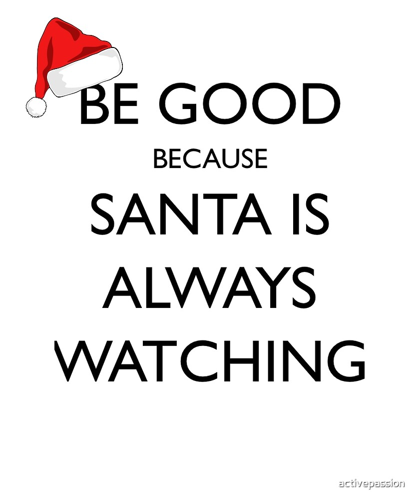 Be Good Because Santa is Always Watching by activepassion