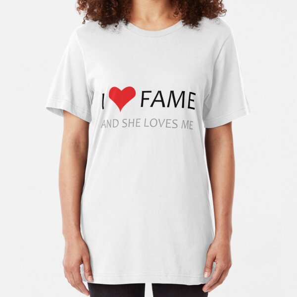 I LOVE Fame, She LOVES me! Slim Fit T-Shirt