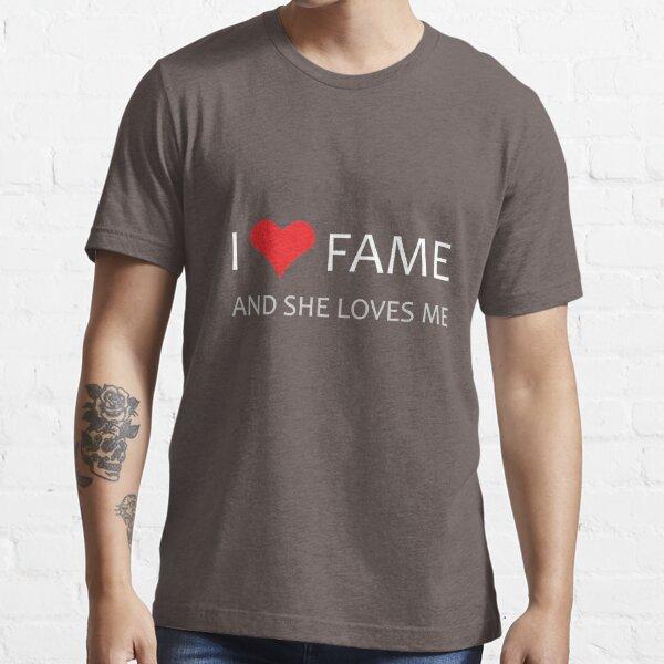 I LOVE Fame, She LOVES me! Essential T-Shirt