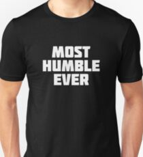 Most Humble Ever | Funny Bragging T-Shirt Unisex T-Shirt