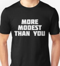 More Modest Than You | Funny Bragging T-Shirt Unisex T-Shirt