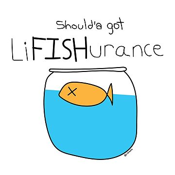 Should'a got liFISHurance by icreate5