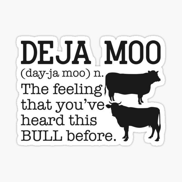 Deja Moo - The Feeling That You've Heard This BULL before. Sticker