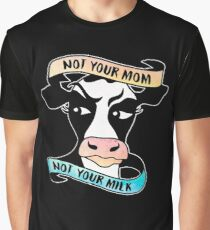 Not your Mom - Not your Milk Graphic T-Shirt