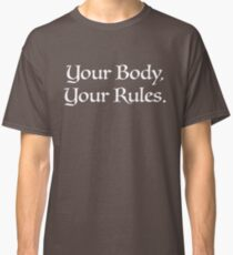 Your body, Your rules - White Classic T-Shirt