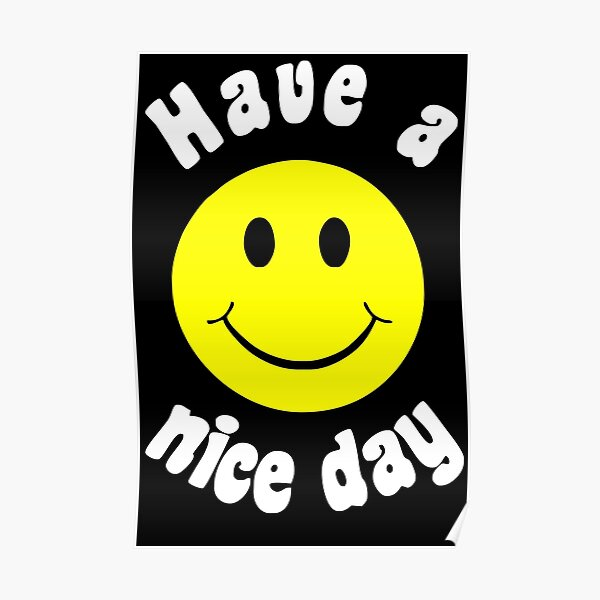 HAVE A NICE A DAY Poster