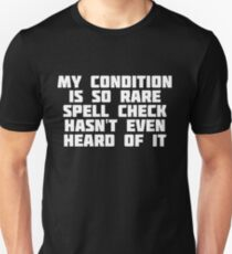 My Condition Is So Rare Spell Check Hasn't Even Heard Of It | Shirt Unisex T-Shirt