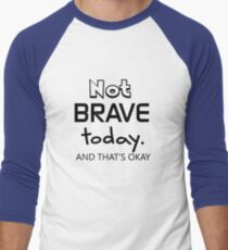 Not Brave Today T-Shirt
