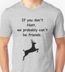 If you don't hunt, we probably can't be friends (v2) T-Shirt