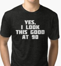 Yes, I Look This Good At 90   Funny Ninety Age Old T-Shirt Tri-blend T-Shirt