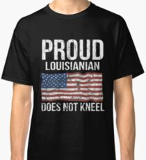 Proud Louisianian Does Not Kneel Gift For A Patriotic American Louisianian from Louisiana T-Shirt Sweater Hoodie Iphone Samsung Phone Case Coffee Mug Tablet Case Classic T-Shirt