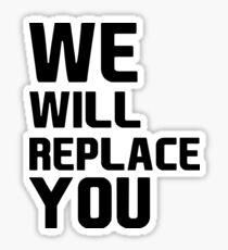 We Will Replace You Anti Trump Sticker