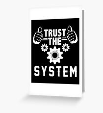 Trust The System - The Power Elite Greeting Card