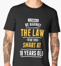 IT SHOULD BE AGAINTS THE LAW TO BE THIS SMART AT 18 YEARS OLD Men's Premium T-Shirt