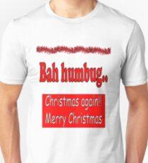 Bah humgug Christmas again merry Christmas T-Shirt
